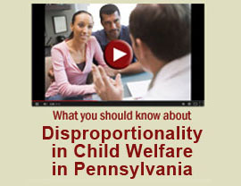 Video: What You Should Know About Disproportionality in Child Welfare in Pennsylvania
